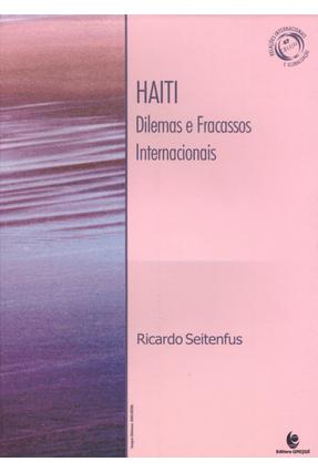 Haiti - Dilemas e Fracassos Internacionais - Col. Relações Internacionais e Globalização - Seitenfus,Ricardo | Tagrny.org