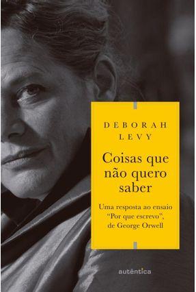 Coisas Que Não Quero Saber - Levy,Deborah pdf epub