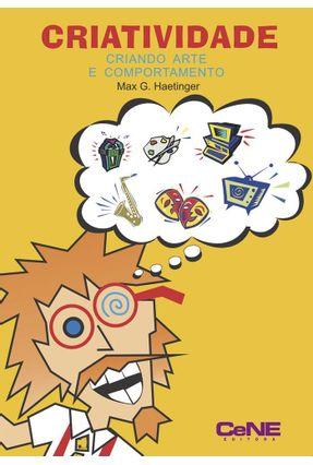 Criatividade - Criando Arte e Comportamento - Haetinger,Max G.   Tagrny.org