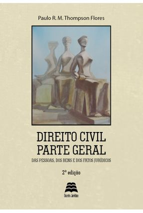 Direito Civil - Parte Geral - Das Pessoas, Dos Bens e Dos Fatos Jurídicos - 2ª Ed. 2017 - Flores,Paulo R. M. Thompson pdf epub