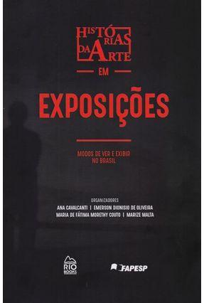 Histórias da Arte Em Exposições - Modos de Ver e Exibir No Brasil - Cavalcanti,Ana Couto,Maria De Fárima Morethy | Tagrny.org
