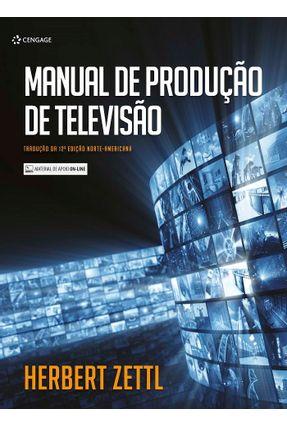 Manual De Produção De Televisão - 12ª Ed. 2017 - Zettl,Herbert   Hoshan.org