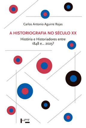 A Historiografia No Século XX História E Historiadores Entre 1848 E.. 2025? - Rojas,Carlos Antonio Aguirre | Hoshan.org