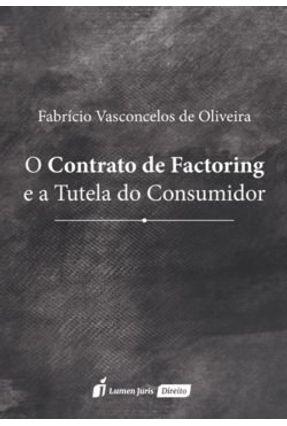 O Contrato De Factoring e A Tutela do Consumidor - Oliveira,Fabrício Vasconcelos de | Tagrny.org