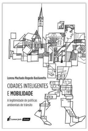Cidades Inteligentes e Mobilidade - 2017 - Bastianetto,Lorena Machado Rogedo | Hoshan.org