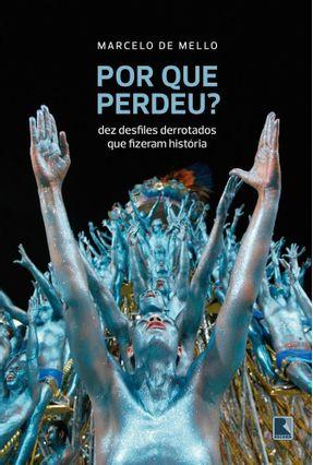 Por Que Perdeu? - Dez Desfiles Derrotados Que Fizeram História - Mello,Marcelo De   Tagrny.org