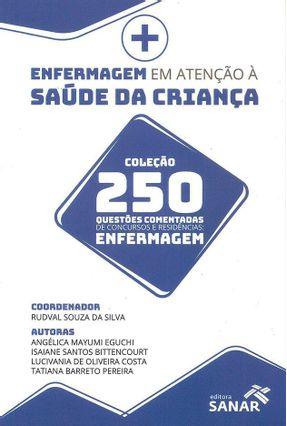 Enfermagem Em Atenção À Saúde Da Criança - Col. 250 Questões Comentadas - Silva,Rudval Souza da pdf epub