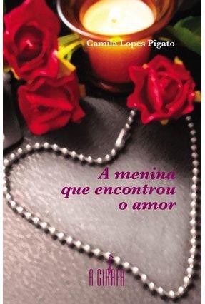 A Menina Que Encontrou O Amor - Pigato,Camila Lopes   Hoshan.org