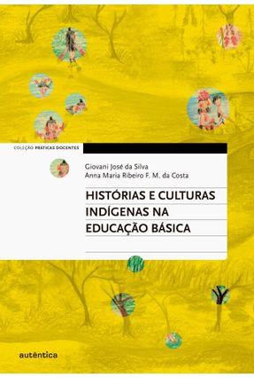 Histórias E Culturas Indígenas Na Educação Básica - Silva,Giovani José Da Costa,Anna Maria Ribeiro F. M. Da | Hoshan.org