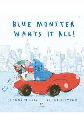 Blue Monster Wants It All! - Willis,Jeanne | Nisrs.org