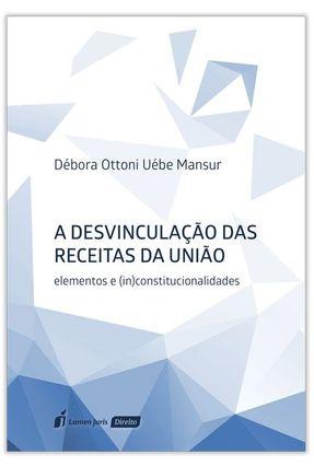 A Desvinculação Das Receitas Da União - Mansur,Débora Ottoni Uébe pdf epub