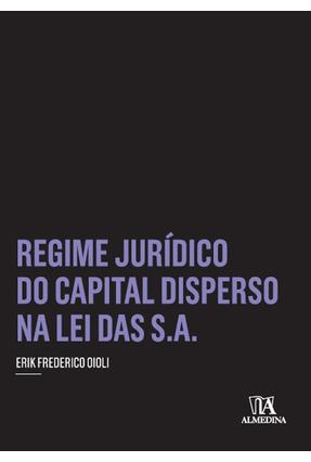 Regime Juridico do Capital Disperso na Lei da S.A. - Col. Insper - Oioli,Erik Frederico | Hoshan.org