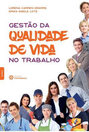 Gestão Da Qualidade De Vida No Trabalho - Gramms,Lorena Carmen Lotz,Erika Gisele   Nisrs.org