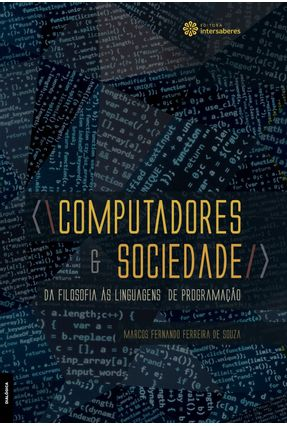 Computadores E Sociedade - Da Filosofia Às Linguagens De Programação - Souza,Marcos Fernando Ferreira De | Tagrny.org