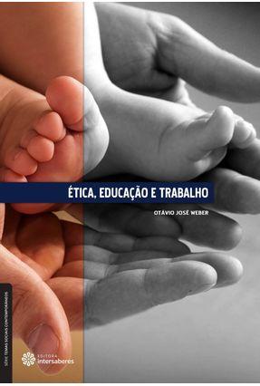 Ética, Educação E Trabalho - José Weber,Otávio   Nisrs.org