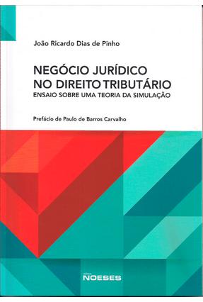 Negócio Jurídico No Direito Tributário - Ensaio Sobre Uma Teoria da Simulação - Pinho,João Ricardo Dias De | Hoshan.org