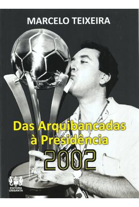 Da Arquibancada À Presidência 2002 - Teixeira,Marcelo   Tagrny.org
