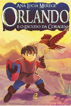 Orlando e O Escudo da Coragem - Merege,Ana Lúcia   Hoshan.org