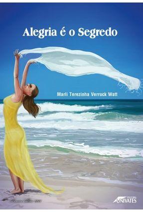 Alegria é O Segredo - Watt,Marli Terezinha Verruck | Hoshan.org