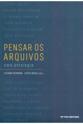 Pensar Os Arquivos - Uma Antologia - Heymann,Luciana Nedel,Letícia | Hoshan.org