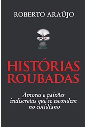 Histórias Roubadas - Araújo,Roberto | Hoshan.org