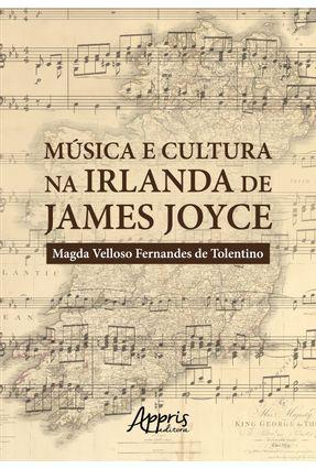 Música e Cultura na Irlanda De James Joyce - Tolentino,Magda Velloso Fernandes De   Nisrs.org