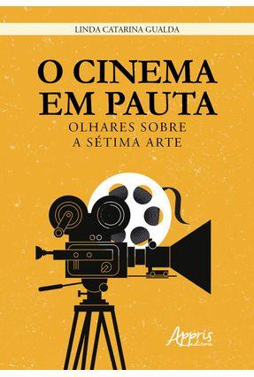 O Cinema Em Pauta: Olhares Sobre A Sétima Arte - Linda Catarina Gualda   Hoshan.org