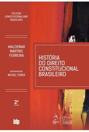 História do Direito Constitucional Brasileiro - Coleção Constitucionalismo Brasileiro - 2ª Ed. 2019 - Martins,Waldemar Ferreira pdf epub