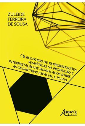 Os Registros De Representações Semióticas Na Produção E Interpretação De Significados Sobre As Geometrias Espacial E PLA - Zuleide Ferreira de Sousa   Hoshan.org