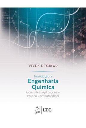 Introdução À Engenharia Química - Conceitos, Aplicações E Prática Computacional - Vivek Utgikar pdf epub