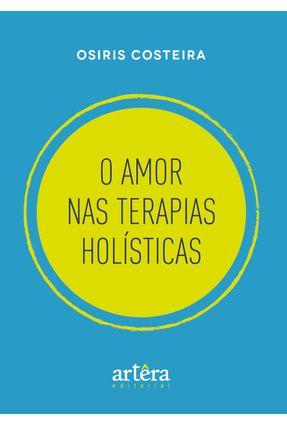 O Amor Nas Terapias Holísticas - Osiris Costeira   Hoshan.org