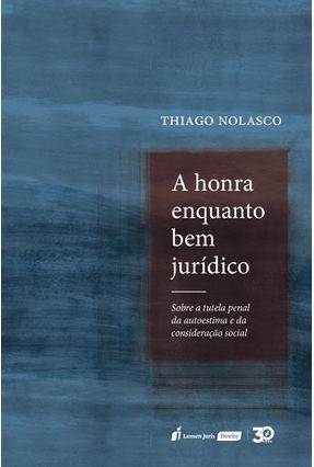 Honra Enquanto Bem Jurídico, A - Nolasco,Thiago pdf epub