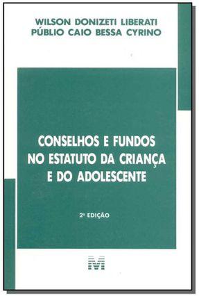 Conselhos e Fundos No Estatuto da Criança e do Adolescente - 2ª Ed. 2003 - Liberati,Wilson Donizeti | Hoshan.org