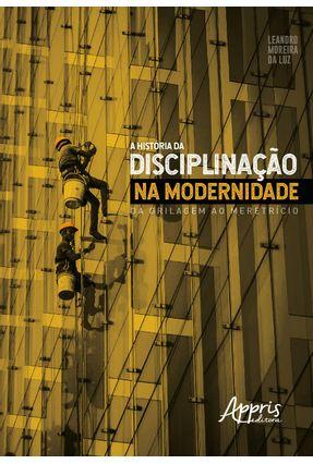A História da Disciplinação na Modernidade - da Grilagem Ao Meretrício - Luz,Leandro Moreira Da | Hoshan.org