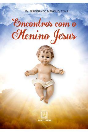 Encontros Com O Menino Jesus - Mancilio,Pe. Ferdinando | Nisrs.org