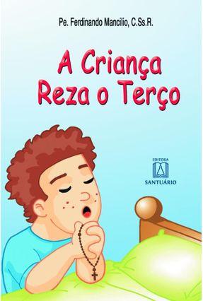 A Criança Reza O Terço - Mancilio,Pe. Ferdinando   Nisrs.org