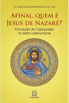 Afinal, Quem É Jesus De Nazaré? - Formação De Catequistas No Estilo Catecumenal - Mendonça Filho,João da Silva   Hoshan.org
