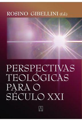 Perspectivas Teológicas Para O Século XXI - Gibellini,Rosino | Tagrny.org