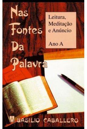 Nas Fontes Da Palavra - Ano A - Leitura, Mediação E Anúncio - Caballero,Basílio | Hoshan.org