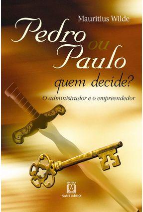 Pedro Ou Paulo Quem Decide? - O Administrador E O Empreendedor - Wilde,Mauritius pdf epub