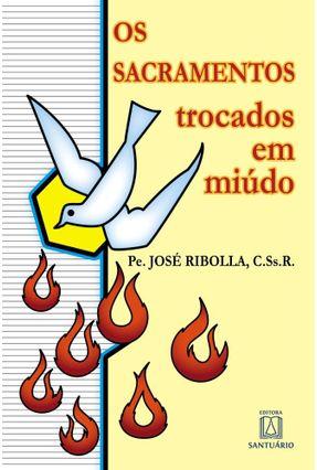Os Sacramentos Trocados Em Miúdo - Ribolla,Pe. José   Nisrs.org