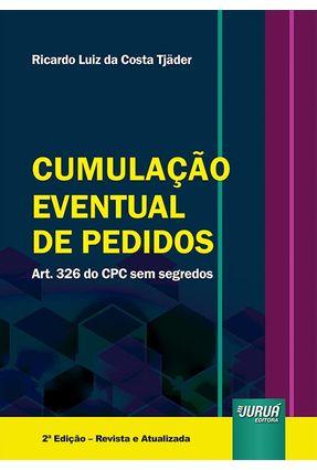 Cumulação Eventual De Pedidos -Art. 326 do CPC Sem Segredos - 2ª Ed. 2019 - Tjader,Ricardo Luiz da Costa | Hoshan.org