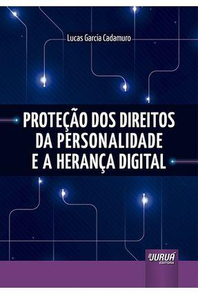 Proteção Dos Direitos Da Personalidade E A Herança Digital - Cadamuro,Lucas Garcia pdf epub