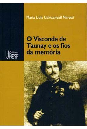 O Visconde De Taunay E Os Fios Da Memória - Maretti,Maria Lidia Lichtscheidl | Hoshan.org