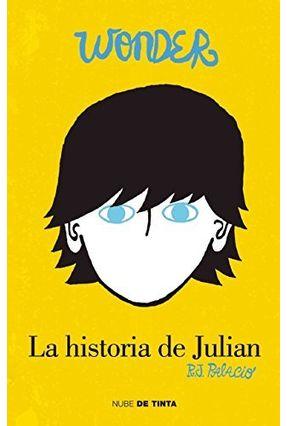 Wonder - La Historia de Julian - Palacio,R. J. | Tagrny.org