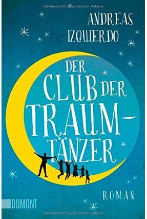 Der Club Der Traumtänzer - Izquierdo,Andreas | Tagrny.org