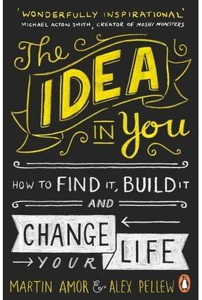 The Idea In You - How To Find It, Build It, And Change Your Life - Amor,Martin Pellew,Alex   Hoshan.org