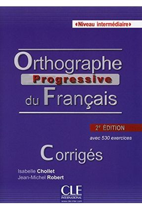 Orthographe Progressive Inter Corriges - Chollet,Isabelle   Hoshan.org