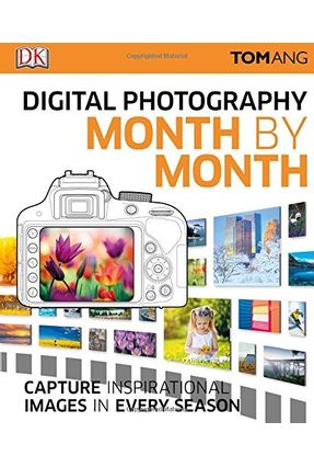 Digital Photography Month By Month - Tom Ang pdf epub