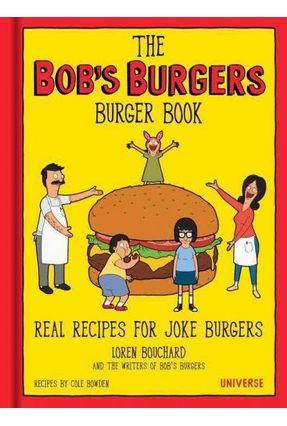 Bob's Burgers Burger Book - Real Recipes For Joke Burgers - Bouchard ,Loren Bowden ,Cole | Hoshan.org